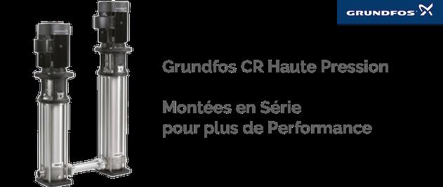 Les pompes Grundfos CR peuvent être montées en série afin d'atteindre des pressions jusqu'à 50 bar