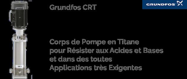 Les pompes Grundfos CRT - en titane - sont dédiés aux liquides spéciaux tel que les acides, les bases, et bien d'autres dans des applications particulièrement exigeantes
