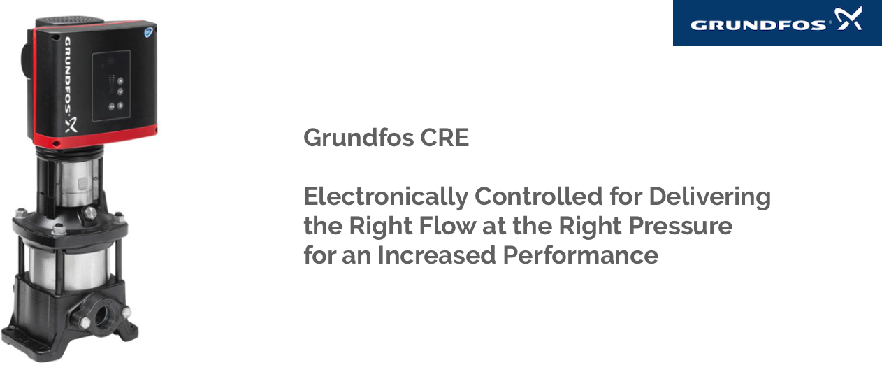 Grundfos CRE, CRIE, CRNE electronically controlled multi-stage centrifugal pumps for industrial applications and water utility, that requires a specific flow at a specific pressure for an improved performance